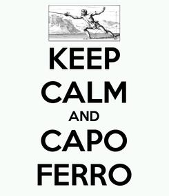 Poster: KEEP CALM AND CAPO FERRO