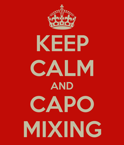 Poster: KEEP CALM AND CAPO MIXING