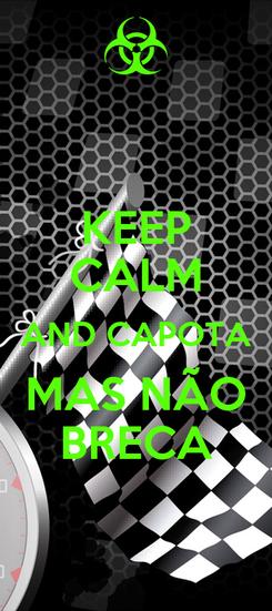 Poster: KEEP CALM AND CAPOTA MAS NÃO BRECA
