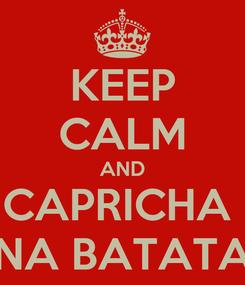 Poster: KEEP CALM AND CAPRICHA  NA BATATA