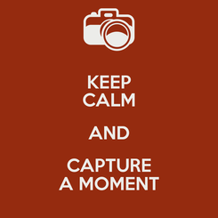 Poster: KEEP CALM AND CAPTURE A MOMENT