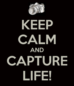 Poster: KEEP CALM AND CAPTURE LIFE!