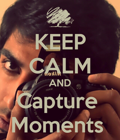 Poster: KEEP CALM AND Capture  Moments