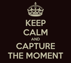 Poster: KEEP CALM AND CAPTURE THE MOMENT