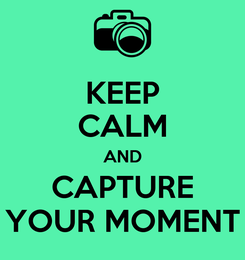 Poster: KEEP CALM AND CAPTURE YOUR MOMENT