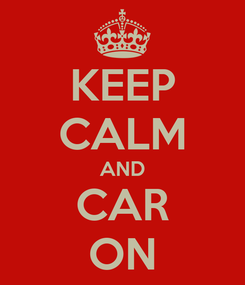 Poster: KEEP CALM AND CAR ON