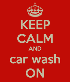 Poster: KEEP CALM AND car wash ON