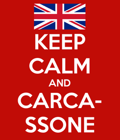 Poster: KEEP CALM AND CARCA- SSONE