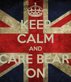 Poster: KEEP CALM AND CARE BEAR  ON
