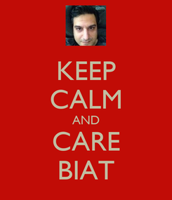 Poster: KEEP CALM AND CARE BIAT