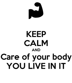 Poster: KEEP CALM AND Care of your body YOU LIVE IN IT
