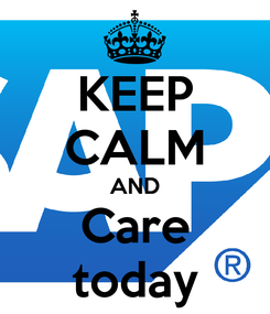 Poster: KEEP CALM AND Care today
