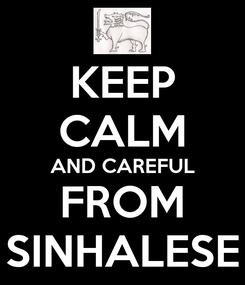 Poster: KEEP CALM AND CAREFUL FROM SINHALESE