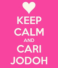 Poster: KEEP CALM AND CARI JODOH