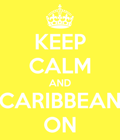 Poster: KEEP CALM AND CARIBBEAN ON