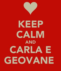 Poster: KEEP CALM AND CARLA E GEOVANE