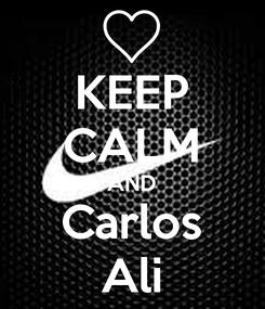 Poster: KEEP CALM AND Carlos Ali