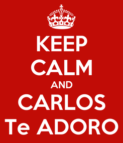 Poster: KEEP CALM AND CARLOS Te ADORO