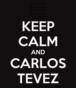 Poster: KEEP CALM AND CARLOS TEVEZ