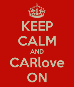 Poster: KEEP CALM AND CARlove ON