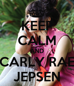 Poster: KEEP CALM AND CARLY RAE JEPSEN