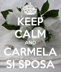 Poster: KEEP CALM AND CARMELA SI SPOSA