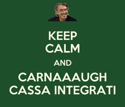 Poster: KEEP CALM AND CARNAAAUGH CASSA INTEGRATI