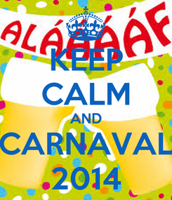 Poster: KEEP CALM AND CARNAVAL 2014