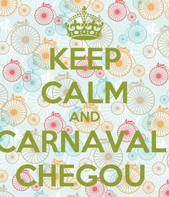 Poster: KEEP CALM AND CARNAVAL  CHEGOU