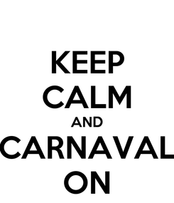 Poster: KEEP CALM AND CARNAVAL ON