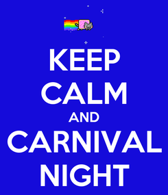 Poster: KEEP CALM AND CARNIVAL NIGHT
