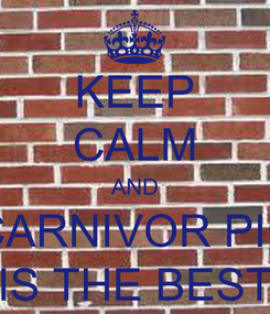 Poster: KEEP CALM AND CARNIVOR PIK IS THE BEST
