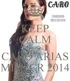 Poster: KEEP CALM AND CARO ARIAS MISS CR 2014