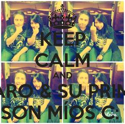 Poster: KEEP CALM AND CARO & SU PRIMO SON MÍOS C: