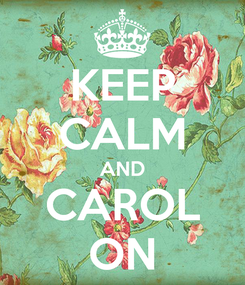 Poster: KEEP CALM AND CAROL ON