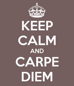 Poster: KEEP CALM AND CARPE DIEM