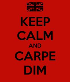 Poster: KEEP CALM AND CARPE DIM