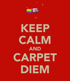 Poster: KEEP CALM AND CARPET DIEM