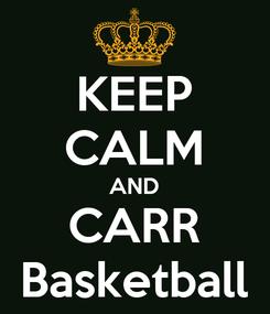 Poster: KEEP CALM AND CARR Basketball