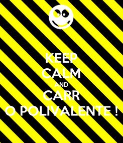 Poster: KEEP CALM AND CARR O POLIVALENTE !