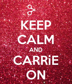 Poster: KEEP CALM AND CARRiE ON