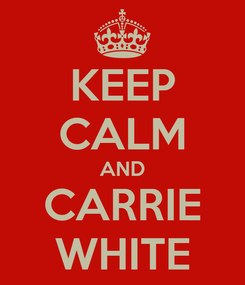 Poster: KEEP CALM AND CARRIE WHITE