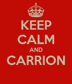 Poster: KEEP CALM AND CARRION