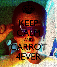 Poster: KEEP CALM AND CARROT 4EVER