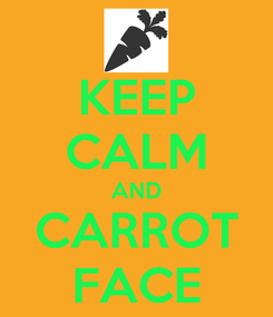 Poster: KEEP CALM AND CARROT FACE