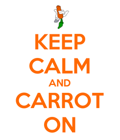 Poster: KEEP CALM AND CARROT ON