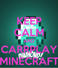 Poster: KEEP CALM AND CARRPLAY MINECRAFT