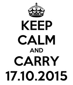 Poster: KEEP CALM AND CARRY 17.10.2015
