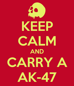 Poster: KEEP CALM AND CARRY A AK-47