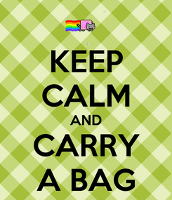 Poster: KEEP CALM AND CARRY A BAG